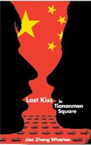 Last Kiss in Tiananmen Square Lisa Zhang Wharton