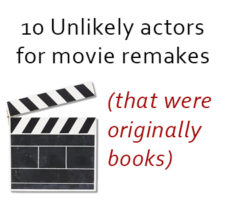 10 Unlikely actors for movie remakes (that were originally books)
