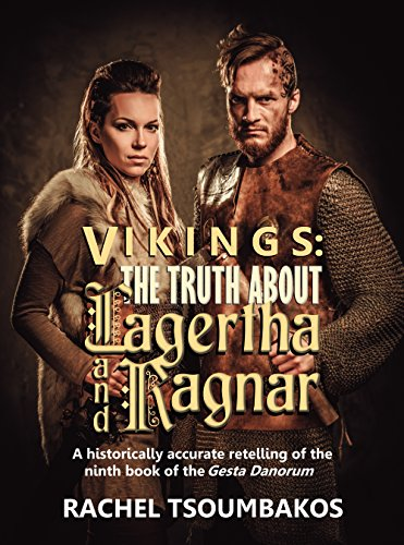 Vikings: The Truth About Lagertha And Ragnar: A historically accurate retelling of the ninth book of the Gesta Danorum (Viking Secrets 1)