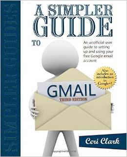 Newer edition available | A Simpler Guide to Gmail: An unofficial user guide to setting up and using your free Google email account (Simpler Guides)