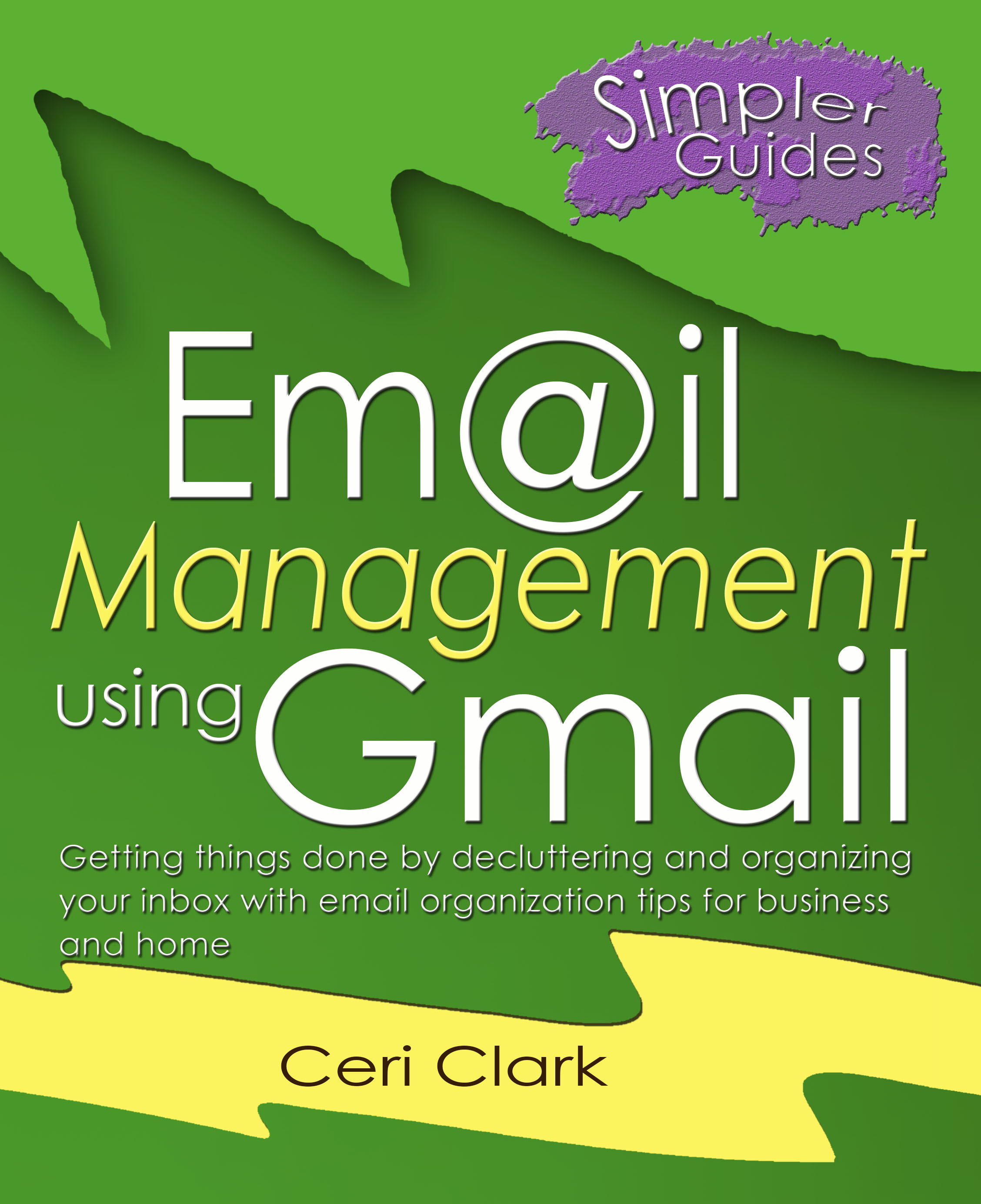 Email Management using Gmail: Getting things done by decluttering and organizing your inbox with email organization tips for business and home (Simpler Guides)