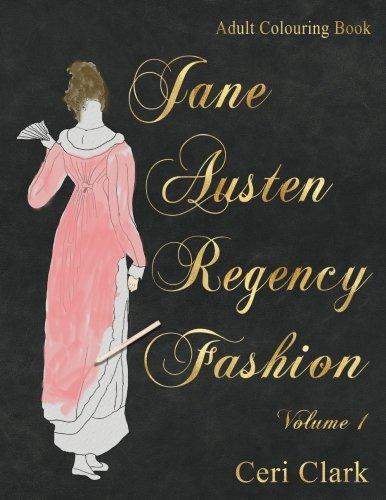 Jane Austen Regency Fashion Adult Colouring Book (Regency Fashion Colouring Books) (Volume 1)