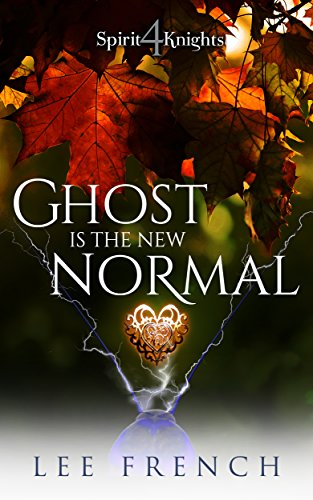 Ghost Is the New Normal (Spirit Knights Book 4)